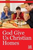 God Give Us Christian Homes