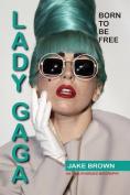 Lady Gaga - Born to Be Free