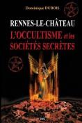 Rennes-Le-Chateau, L'Occultisme Et Les Societes Secretes [FRE]