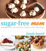 Sugar-Free Mom Naturally Sweet and Sugar-Free Recipes for the Whole Family