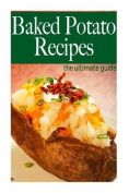 Baked Potato Recipes - The Ultimate Guide