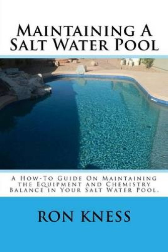 Maintaining A Salt Water Pool A How To Guide On Maintaining The Equipment And C Ebay