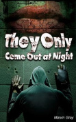 They Only Come Out at Night
