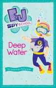 Deep Water (EJ Spy School)