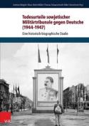 Todesurteile Sowjetischer Militartribunale Gegen Deutsche (1944-1947) [GER]