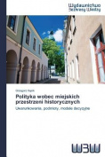 Polityka Wobec Miejskich Przestrzeni Historycznych [POL]