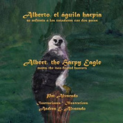 Alberto, El Aguila Harpia, Se Enfrenta a Los Cazadores Con DOS Patas * Albert, the Harpy Eagle, Meets the Two-Footed Hunters [Spanish]