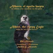 Alberto, El Aguila Harpia, Se Enfrenta a Los Cazadores Con DOS Patas * Albert, the Harpy Eagle, Meets the Two-Footed Hunters [Spanish]