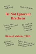 Be Not Ignorant Brethren