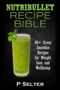 Nutribullet Recipe Bible