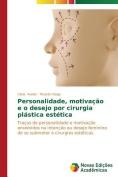 Personalidade, Motivacao E O Desejo Por Cirurgia Plastica Estetica [POR]