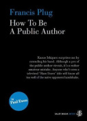 Francis Plug - How To Be A Public Author