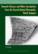 Demotic Ostraca and Other Inscriptions from the Sacred Animal Necropolis, North Saqqara