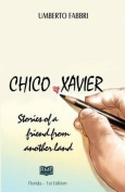 Chico Xavier - Stories of a Friend from Another Land