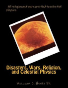 Disasters, Wars, Religion, and Celestial Physics