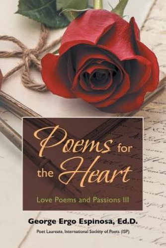 Poems for the Heart: Love Poems and Passions III by George Ergo Espinosa Ed D.