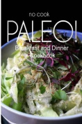 No-Cook Paleo! - Breakfast and Dinner Cookbook
