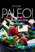 No-Cook Paleo! - Breakfast and Kids Cookbook