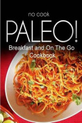 No-Cook Paleo! - Breakfast and on the Go Cookbook