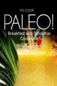 No-Cook Paleo! - Breakfast and Smoothie Cookbook