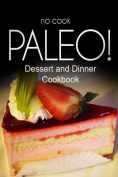 No-Cook Paleo! - Dessert and Dinner Cookbook