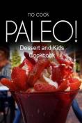 No-Cook Paleo! - Dessert and Kids Cookbook