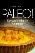 No-Cook Paleo! - Dessert and Lunch Cookbook