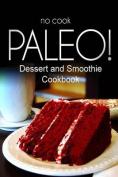 No-Cook Paleo! - Dessert and Smoothie Cookbook