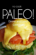 No-Cook Paleo! - Dinner and Lunch Cookbook