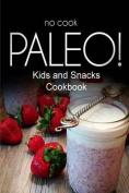 No-Cook Paleo! - Kids and Snacks Cookbook