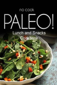No-Cook Paleo! - Lunch and Snacks Cookbook
