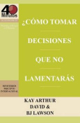Como Tomar Decisiones Que No Lamentaras? / How to Make Choices You Won't Regret  [Spanish]