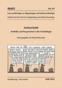 Authentizitat, Artefakt Und Versprechen in Der Archaologie, Workshop Vom 10. Bis 12. Mai 2013, Agyptisches Museum Der Universitat Bonn