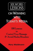 Six Word Lessons on Winning with Today's Media