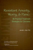Resistant Anxiety, Worry, & Panic  : 86 Practical Treatment Strategies for Clinicians