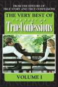 The Very Best of the Best of True Confessions Volume I