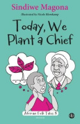 Today We Plant a Chief