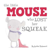 The Little Mouse Who Lost Her Squeak [Board book]