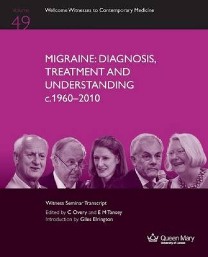 Migraine: Diagnosis, Treatment and Understanding C.1960-2010 by C Overy.