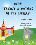 OOPS! There's a Squirrel in the Library!