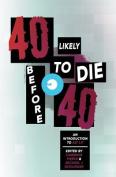 40 Likely to Die Before 40