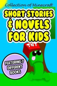Collection of Minecraft Short Stories & Novels for Kids  : Featuring 7 Different Books