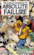 The Cartoon Guidebook to Absolute Failure Hc
