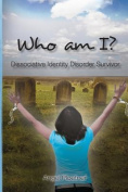 Who Am I? Dissociative Identity Disorder Survivor