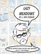 Lazy Meadows - Comical Snippets from the Real (and Imagined) Life of J. Eric Dunlap