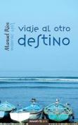 Viaje Al Otro Destino [Spanish]