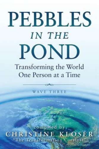Pebbles in the Pond (Wave Three): Transforming the World One Person at a Time by