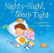 Nighty-Night, Sleep Tight [Board Book]