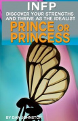 Infp Personality - Discover Your Gifts and Thrive as the Prince or Princess
