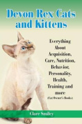 Devon Rex Cats and Kittens Everything about Acquisition, Care, Nutrition, Behavior, Personality, Health, Training and More